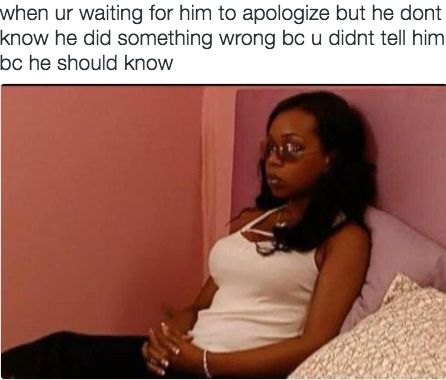 But he's not about to get a quiz on why he fucked up, because he should already know. | 24 Signs You're Actually The Crazy Girlfriend That Your Friends Warned You About