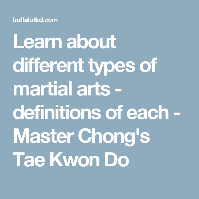 Learn about different types of martial arts - definitions of each - Master Chong's Tae Kwon Do