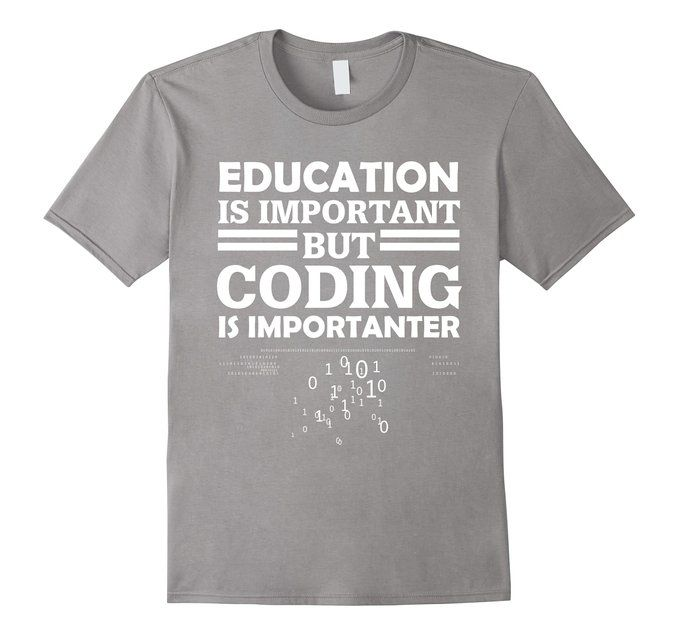 Amazon.com: Education Is Important But Coding Is Importanter Funny Coder  Gift T-
