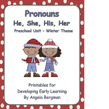 Pronouns (He, She, His, and Her) Preschool Unit: A winter themed printable to help children learn pronouns.   He/She and His/Her Sorting He, She, His, and Her Sentence Cards Pronoun Word Trace Pronoun Word Puzzles Match the Picture Coloring Pages Pronoun Word Coloring Pages