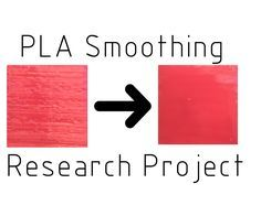 PLA 3D Prints Smoothing Research Project