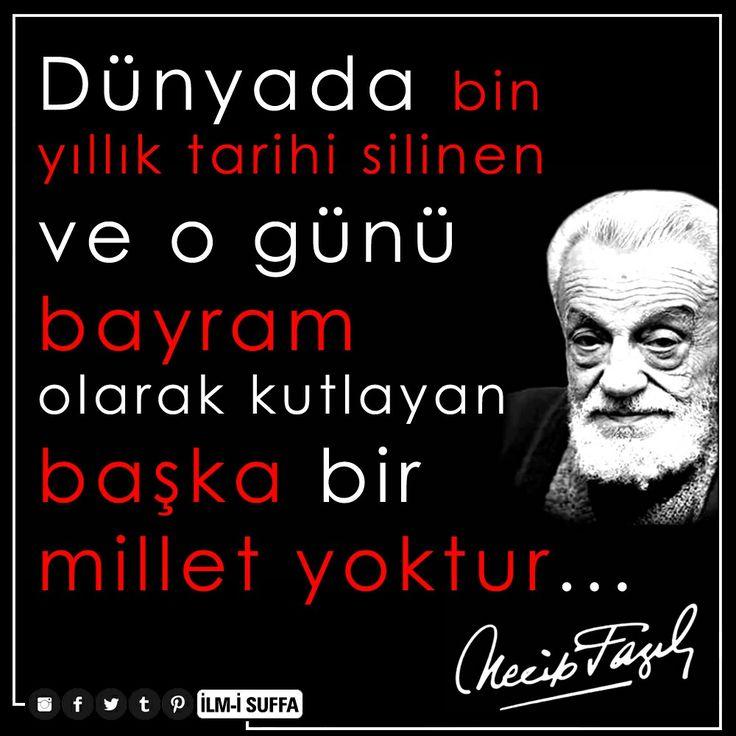 """""""Dünyada bin yıllık tarihi silinen ve o günü bayram olarak kutlayan başka bir millet yoktur."""" [Necip Fazıl Kısakürek] #dünya #bayram #tarih #osmanlı #millet #devlet #sil #kutlama #necipfazılkısakürek #necipfazıl #nfk #ilmisuffa"""