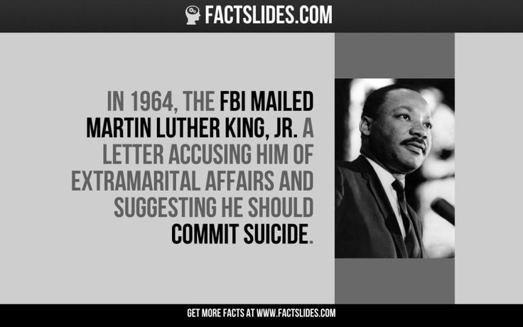 In 1964, the FBI mailed Martin Luther King, Jr. a letter accusing him of extramarital affairs and suggesting he should commit suicide.