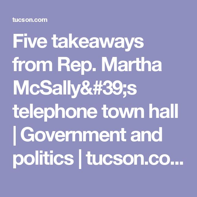 Five takeaways from Rep. Martha McSally's telephone town hall | Government and politics | tucson.com