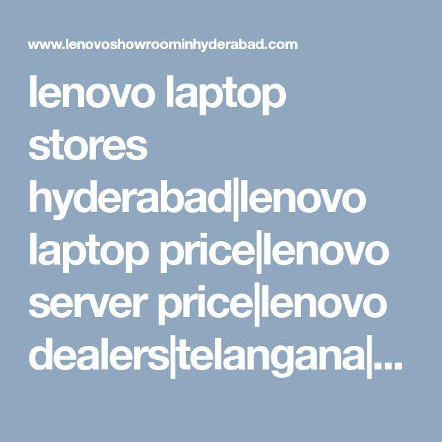 lenovo laptop stores hyderabad|lenovo laptop price|lenovo server price|lenovo dealers|telangana|hyderabad|andhra|india
