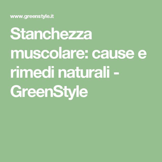 Stanchezza muscolare: cause e rimedi naturali - GreenStyle