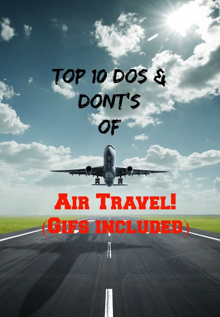 Top 10 Dos & Don'ts of Air Travel! Get flying and etiquette air travel tips!