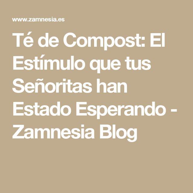 Té de Compost: El Estímulo que tus Señoritas han Estado Esperando - Zamnesia Blog