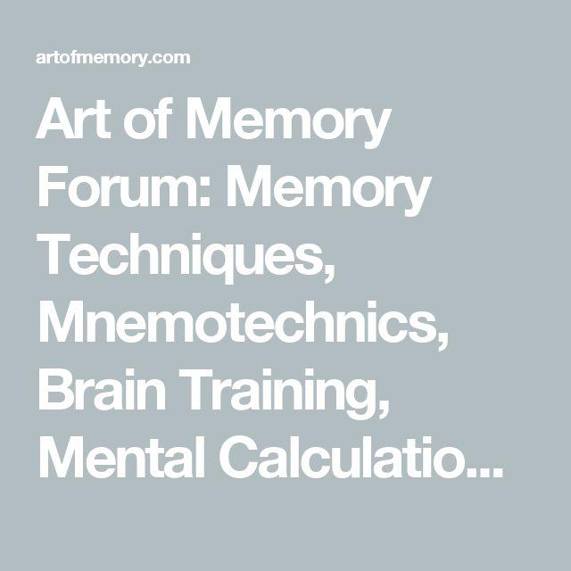 Art of Memory Forum: Memory Techniques, Mnemotechnics, Brain Training, Mental Calculation and Math