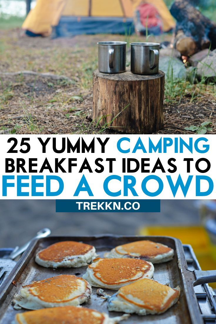 25 Yummy Camping Breakfast Ideas To Feed Your Crew In 2020 Camping Dishes Camping Breakfast Feeding A Crowd