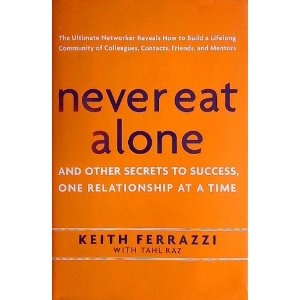 Never Eat Alone: And Other Secrets to Success, One Relationship at a Time [Keith Ferrazzi/Tahl Raz, 2005].