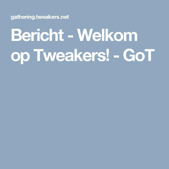 Bericht - Welkom op Tweakers! - GoT