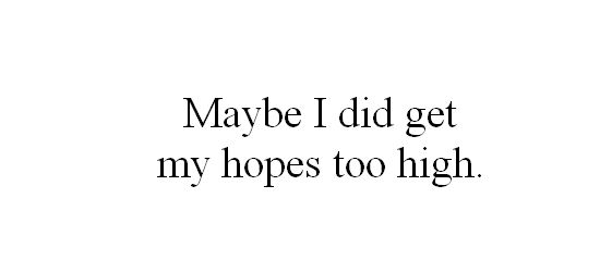 Used to happen all the time, but I'm learning.: Damn High, Life, High Hope, Broken Heart Numb, Courage Quotes, Quotes Truths Sayings, I'M, Hope Too High, Heartbreak