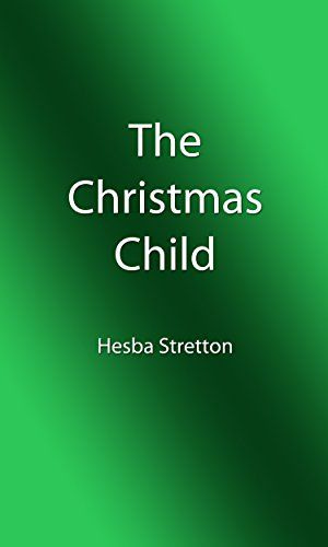 The Christmas Child (Illustrated Edition) (Classic Christmas eBooks Book 23) by [Stretton, Hesba]