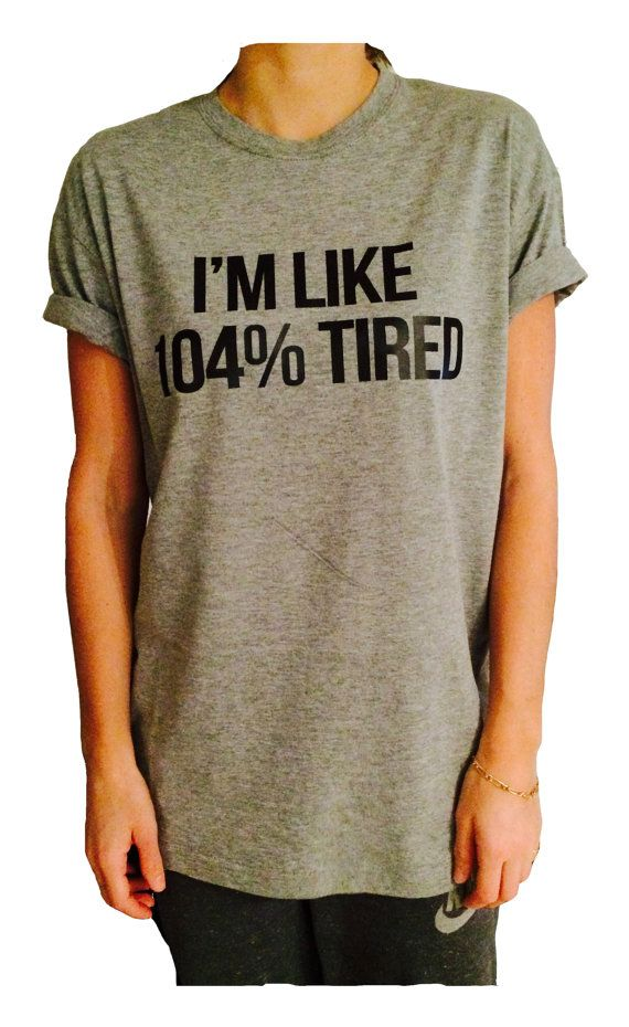 I'm like 104% Tired T Shirt Unisex womens gifts girls tumblr funny slogan fangirls shirt daughter gift cute gifts birthday teens teenager