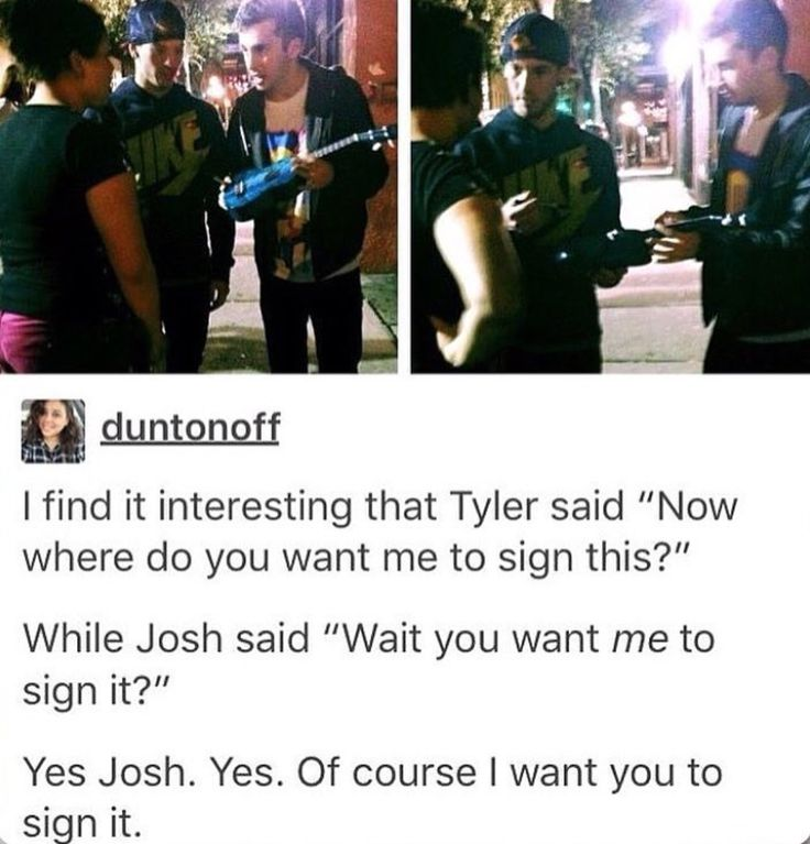Of course Josh. It's so sad how he doesn't get as much attention as Tyler.