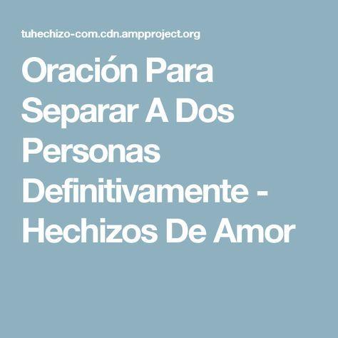 Oración Para Separar A Dos Personas Definitivamente - Hechizos De Amor