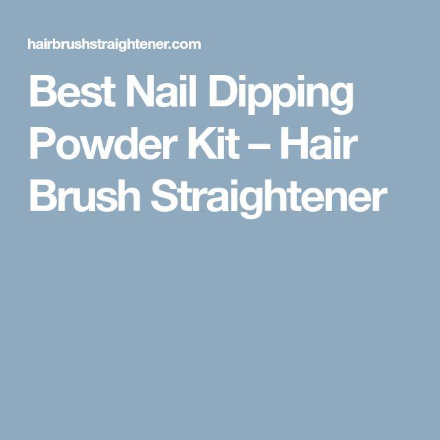 Best Nail Dipping Powder Kit – Hair Brush Straightener