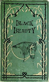 First Edition, Black Beauty by Anna Sewell.With fifty million copies sold, Black Beauty is one of the best-selling books of all time.[2] While forthrightly teaching animal welfare, it also teaches how to treat people with kindness, sympathy, and respect.