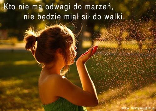 Kto nie ma odwagi do marzeń…