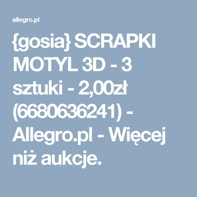 {gosia} SCRAPKI MOTYL 3D - 3 sztuki - 2,00zł (6680636241) - Allegro.pl - Więcej niż aukcje.