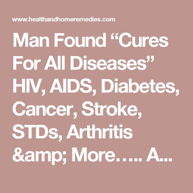 "Man Found ""Cures For All Diseases"" HIV, AIDS, Diabetes, Cancer, Stroke, STDs, Arthritis & More….. AND Has The Supreme Court Ruling To Prove It » Health and Home Remedies"
