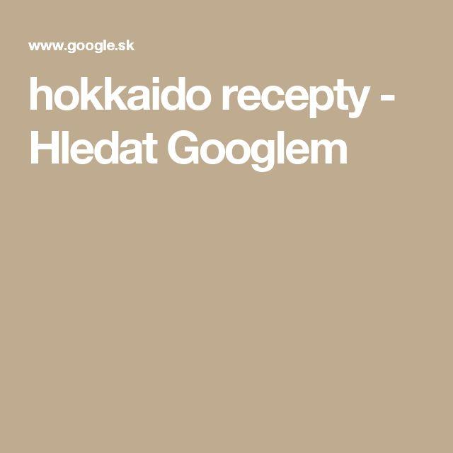 hokkaido recepty - Hledat Googlem