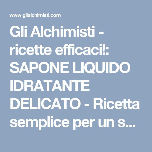Gli Alchimisti - ricette efficaci!: SAPONE LIQUIDO IDRATANTE DELICATO - Ricetta semplice per un sapone pronto all'uso in 2 ore!