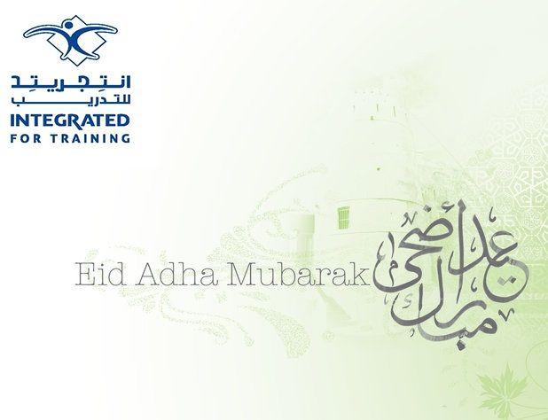 نتمنى لكم ولعائلتكم أطيب التمنيات فى عيد الأضحى, عيد سعيد   We wish you and your family best wishes for Eid al-Adha, Happy Eid  مع تحيات إنتجريتد للتدريب  Best Regards, Integrated For Training  Telephone: +966 92 000 777 1 Fax: +966 92 000 777 5 E-mail: info@itc.edu.sa  Approved qualification and examination center by Saudi Aramco