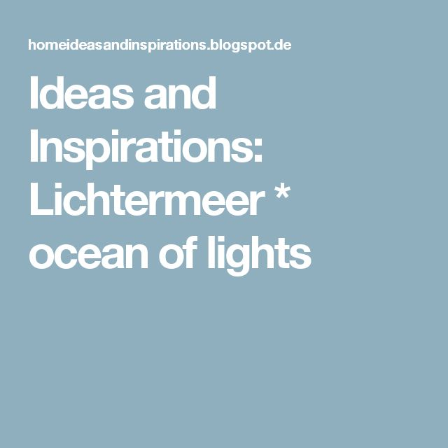 Ideas and Inspirations: Lichtermeer * ocean of lights