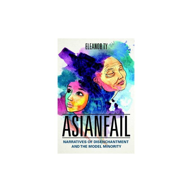 Asianfail : Narratives of Disenchantment and the Model Minority (Paperback) (Eleanor Ty)