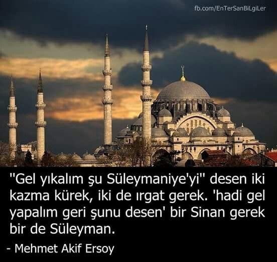 """""""Gel yıkalım şu Süleymaniye'yi desen iki kazma kürek iki de ırgat gerek. Hadi gel yapalım geri şunu desen bir Sinan gerek birde Süleyman."""" Mehmet Akif Ersoy"""
