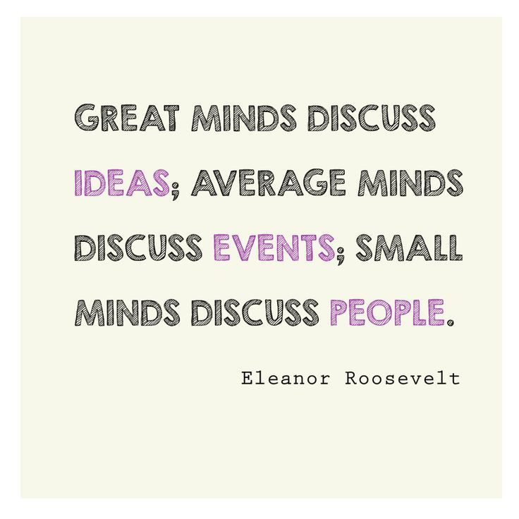 Great minds discuss ideas; average minds discuss events; small minds discuss people. - Eleanor Roosevelt #free #printable *love this quote (scheduled via http://www.tailwindapp.com?utm_source=pinterest&utm_medium=twpin&utm_content=post469607&utm_campaign=scheduler_attribution)