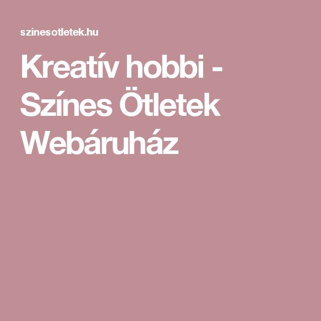 Kreatív hobbi - Színes Ötletek Webáruház