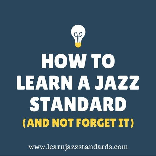 How To Learn A Jazz Standard And Not Forget It