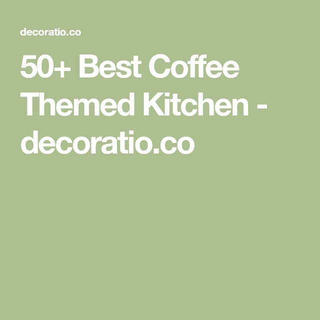 50+ Best Coffee Themed Kitchen - decoratio.co