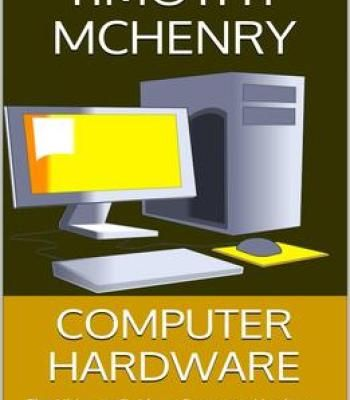 Computer Hardware: The Ultimate Guide To Computer Hardware Parts Computer Hardware Kits And More PDF