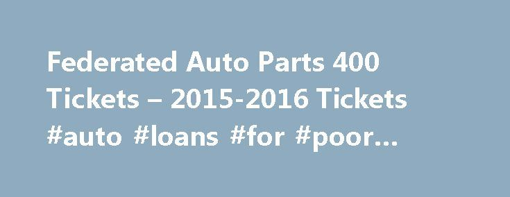Federated Auto Parts 400 Tickets – 2015-2016 Tickets #auto #loans #for #poor #credit http://pakistan.remmont.com/federated-auto-parts-400-tickets-2015-2016-tickets-auto-loans-for-poor-credit/  #federated auto parts # No Results Found Federated Auto Parts 400 Information 2015 Federated Auto Parts 400 Event Schedule We are proud to offer sports fans the best Federated Auto Parts 400 seats available for the most affordable prices. Purchase tickets for the Federated Auto Parts 400 and get…