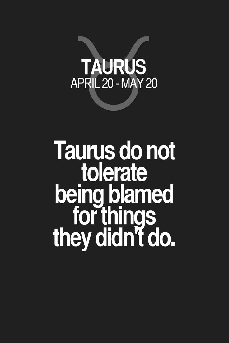 Taurus do not tolerate being blamed for things they didn't do. Taurus | Taurus Quotes | Taurus Zodiac Signs