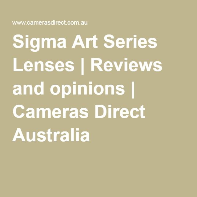 Sigma Art Series Lenses | Reviews and opinions | Cameras Direct Australia