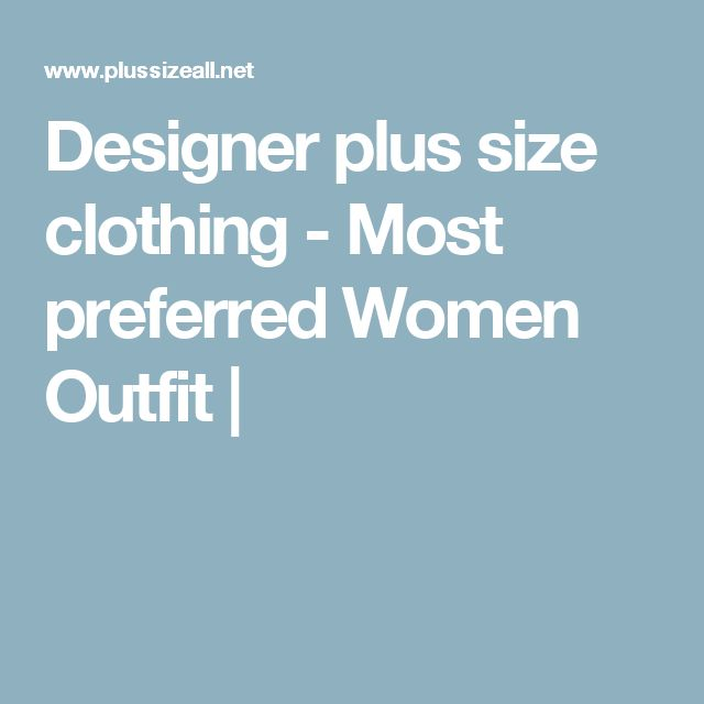 Designer plus size clothing - Most preferred Women Outfit |