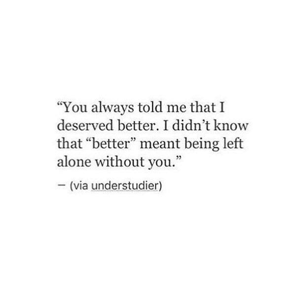 Better means the one of ur dreams. The one u have imagine to be with. The one u always wanted me to be but failed because I was never The One.
