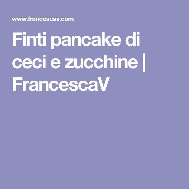 Finti pancake di ceci e zucchine | FrancescaV