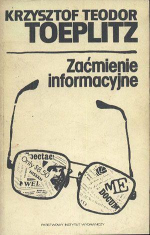 Zaćmienie informacyjne. Rozważania o przyczynach końca świata, Krzysztof Teodor Toeplitz, PIW, 1986, http://www.antykwariat.nepo.pl/zacmienie-informacyjne-rozwazania-o-przyczynach-konca-swiata-krzysztof-teodor-toeplitz-p-14420.html