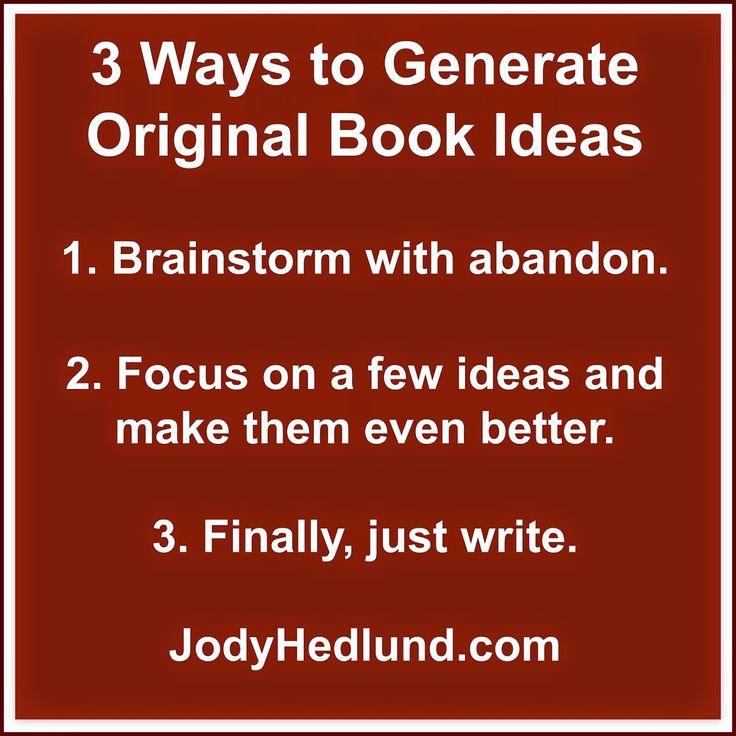 3 Surefire Ways to Generate Book Ideas:http://jodyhedlund.blogspot.com/2015/03/3-surefire-ways-to-generate-book-ideas.html