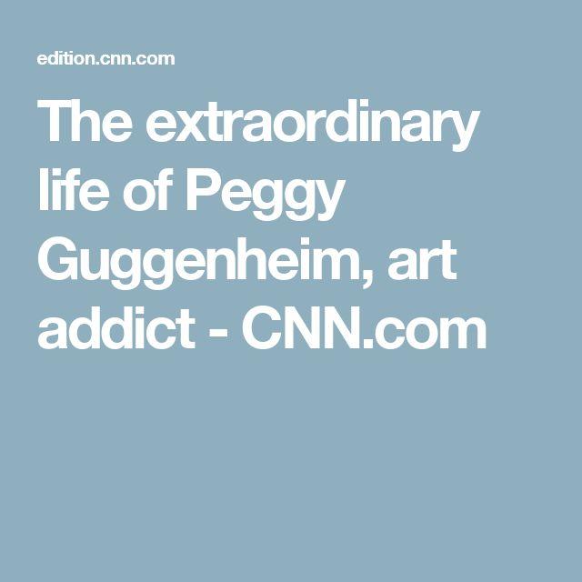 The extraordinary life of Peggy Guggenheim, art addict  - CNN.com