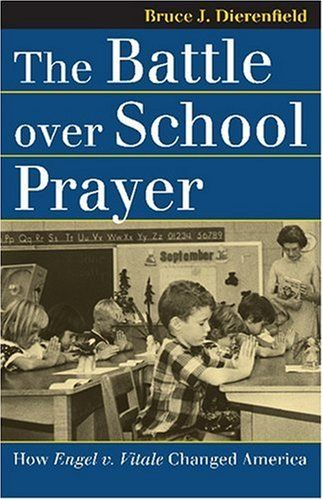 The Battle over School Prayer: How Engel v. Vitale Changed America (Landmark Law Cases and American Society)
