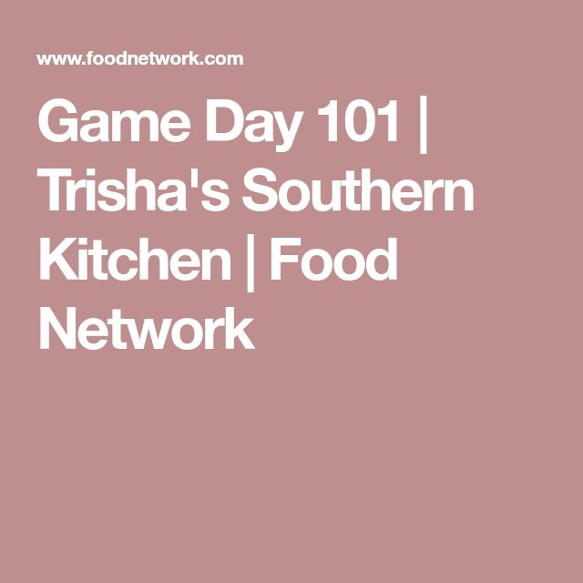Game Day 101 | Trisha's Southern Kitchen | Food Network