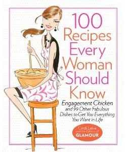 """From the editors of Glamour Magazine comes a provocatively titled cookbook, """"100 Recipes Every Woman Should Know – Engagement chicken and 99 other fabulous dishes to get you everything you want in life."""" It's based on the claim that the recipe for Engagement Chicken has actually led to many, many marriage proposals. So of course, being who we are, we had to test it! http://www.annaandkristina.com/episodes/100-recipes-every-woman-should-know/"""
