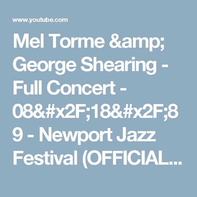 Mel Torme & George Shearing  - Full Concert - 08/18/89 - Newport Jazz Festival (OFFICIAL) - YouTube